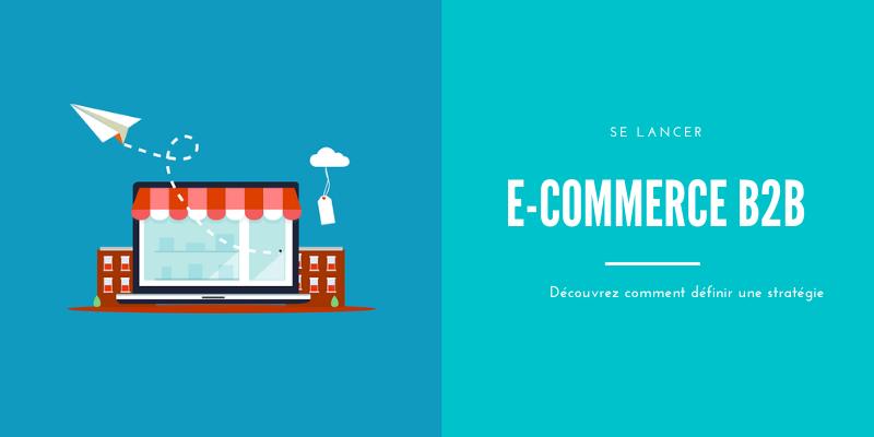 E-commerce B2B : comment débuter simplement ?